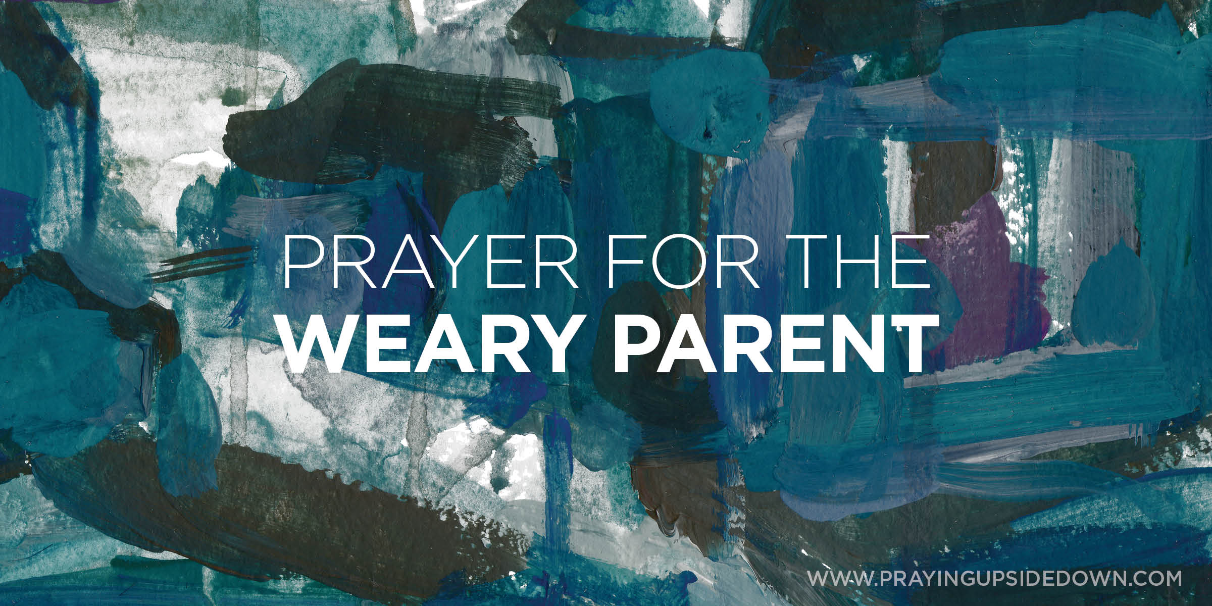 GRAPHIC prayer for the weary parent
