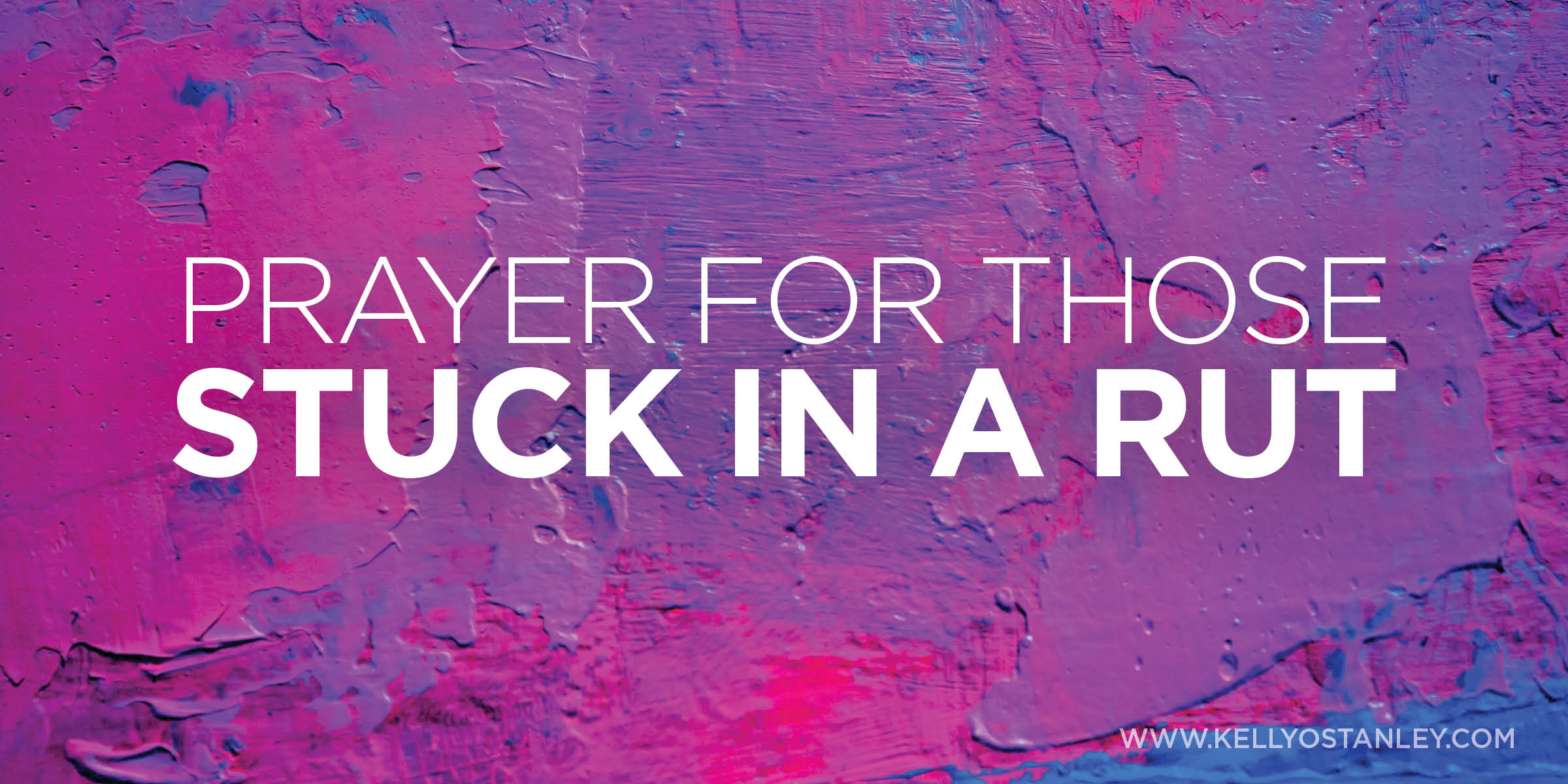 Prayer for Those Stuck In A Rut