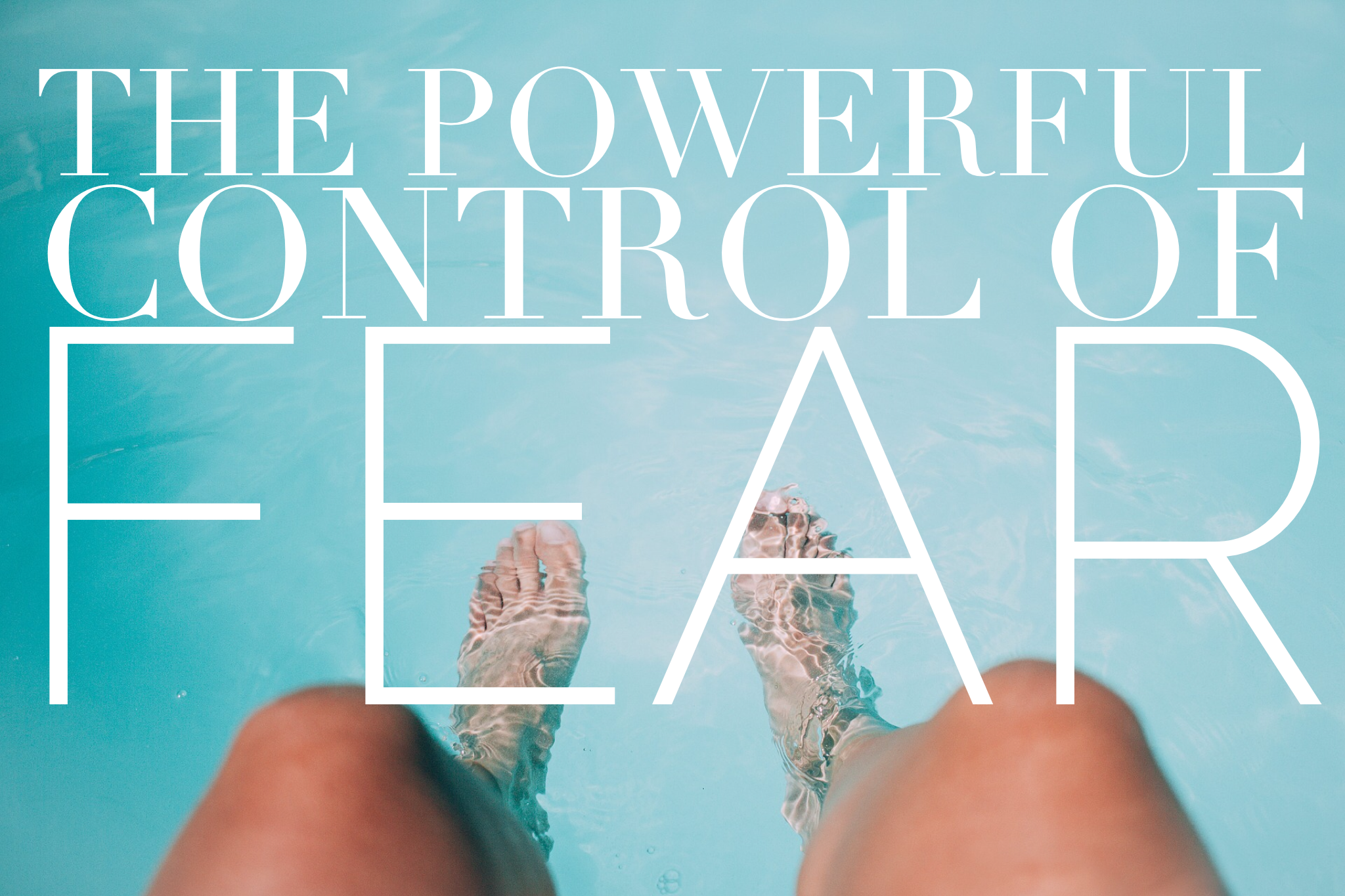 the powerful control of fear
