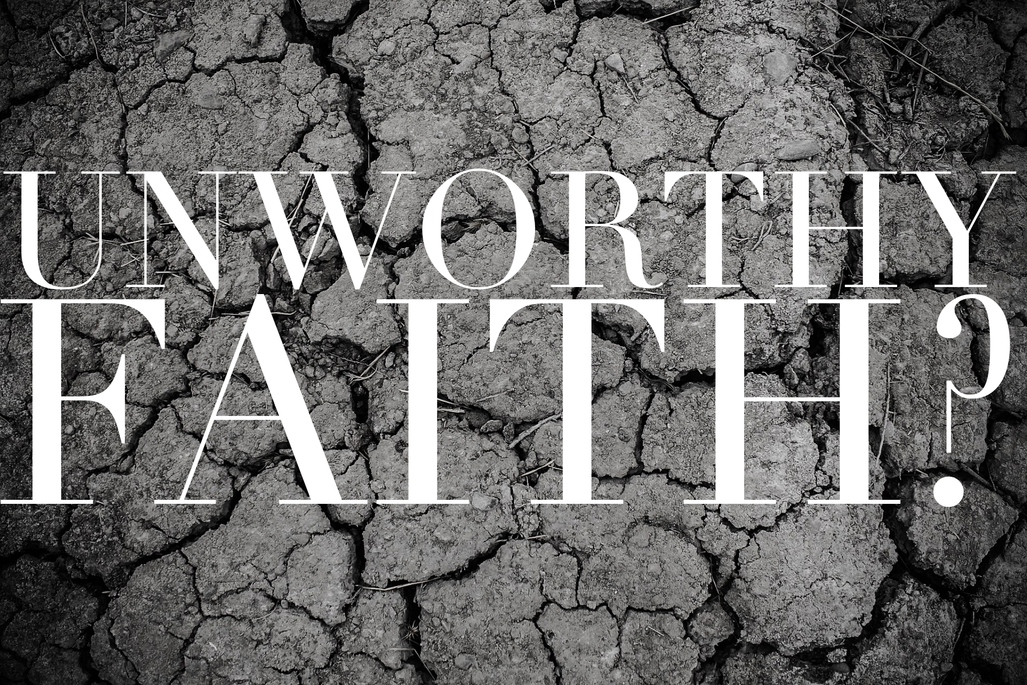 unworthy faith remarkable faith