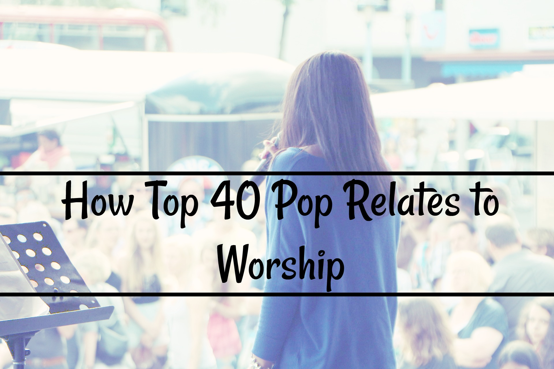 how top 40 pop relates to worship