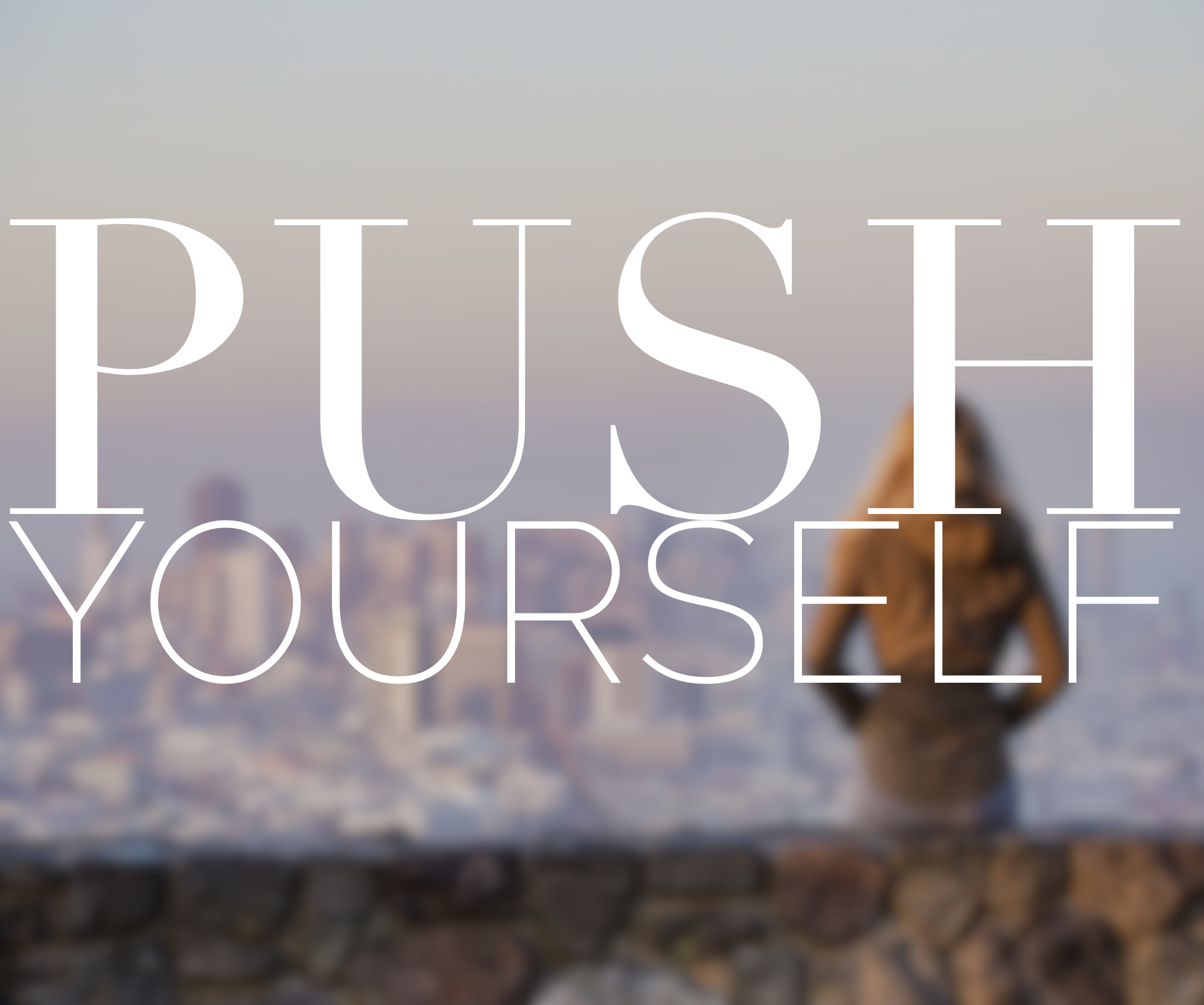 Inspiration for the Creative: Push Yourself