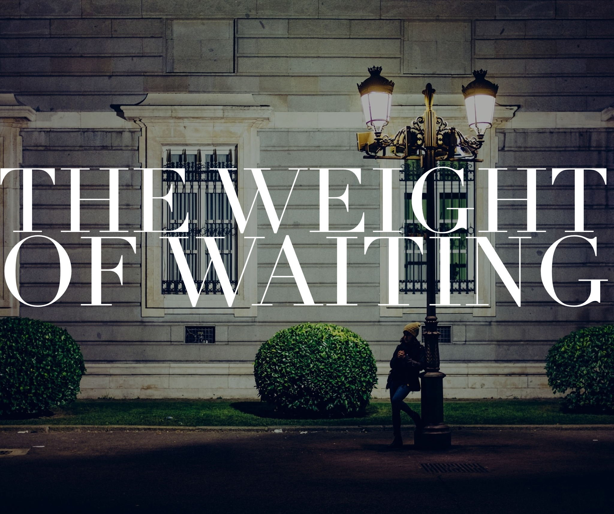 the weight of waiting