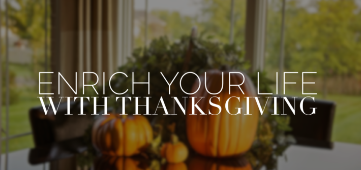 enrich your life with thanksgiving