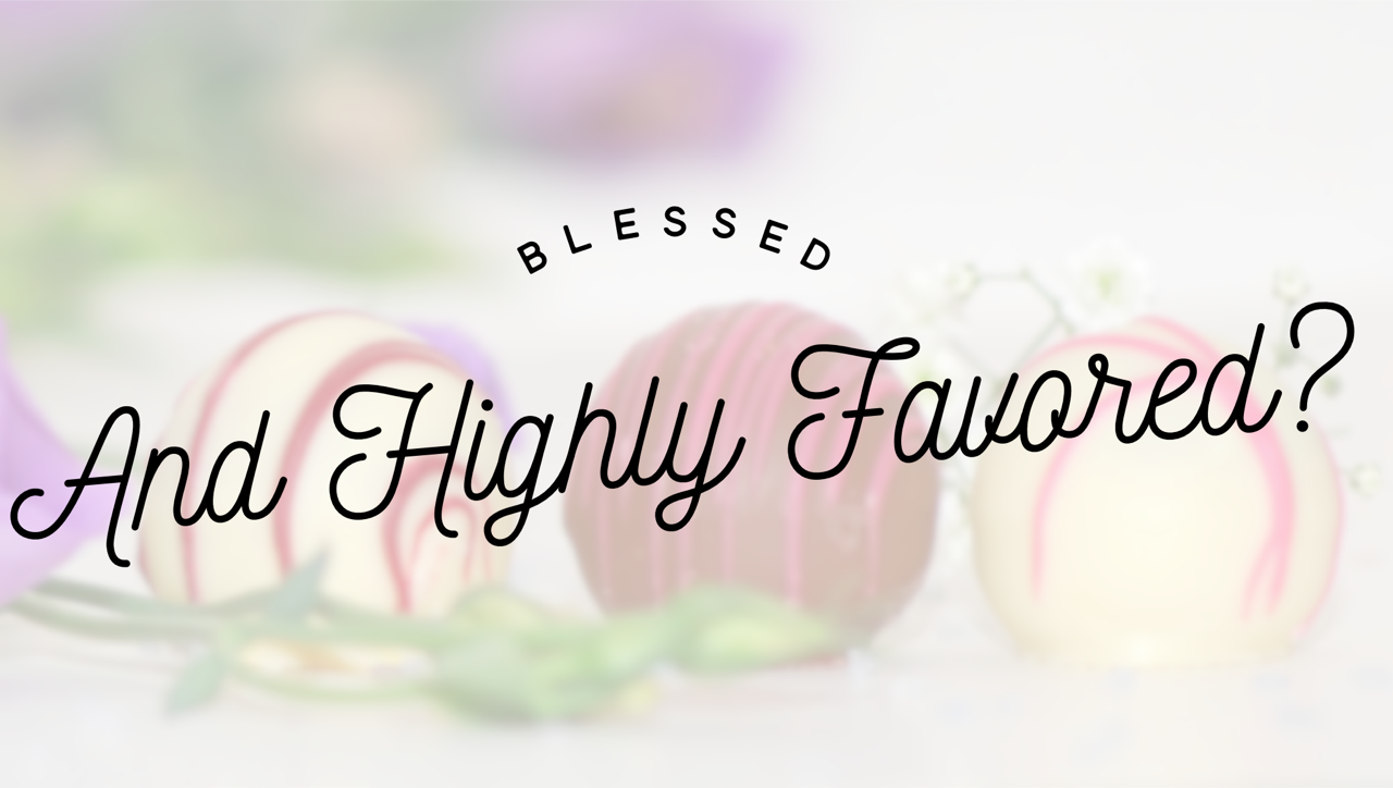 Blessed and Highly Favored? Short and Sweet Christmas Devotionals