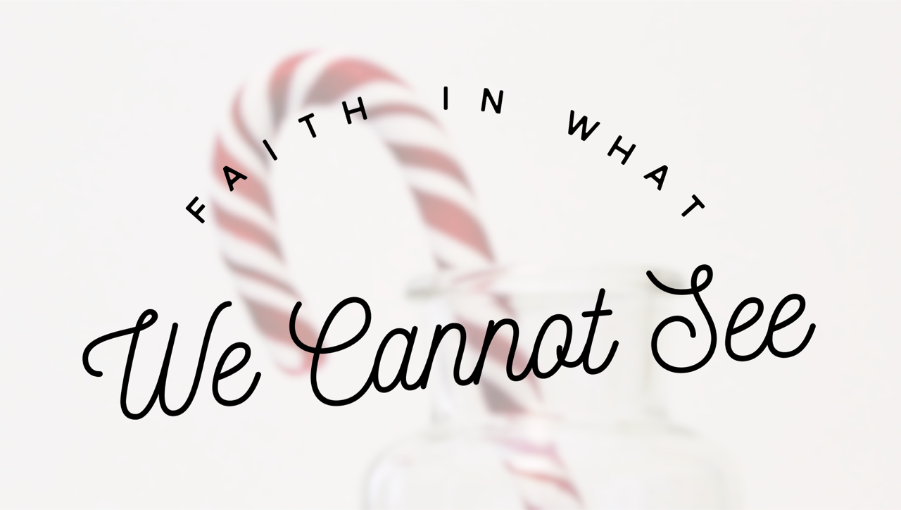 Faith in What We Cannot See: Short and Sweet Christmas Devotionals