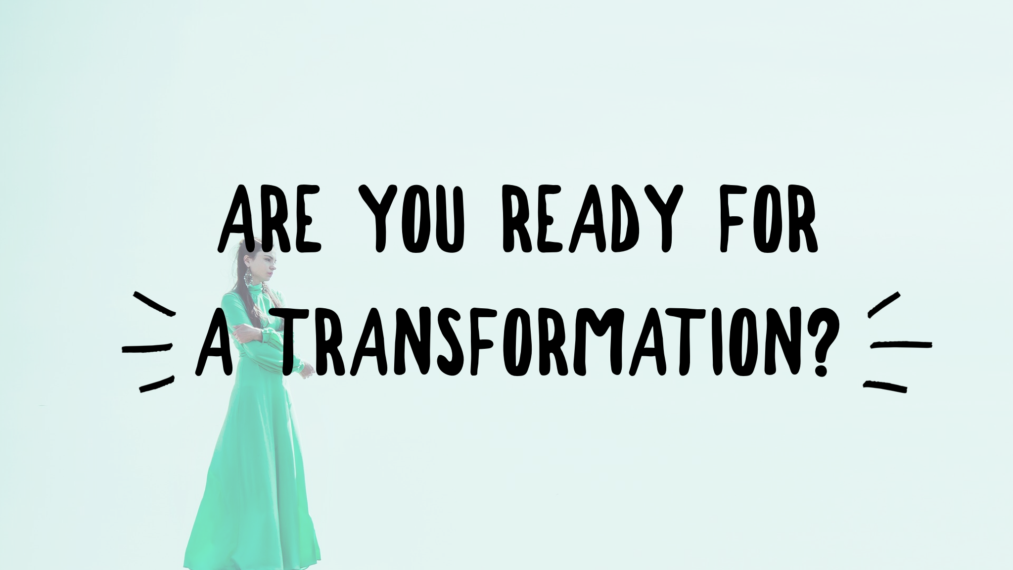 are you ready for a transformation