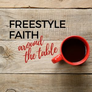 freestyle faith around the table