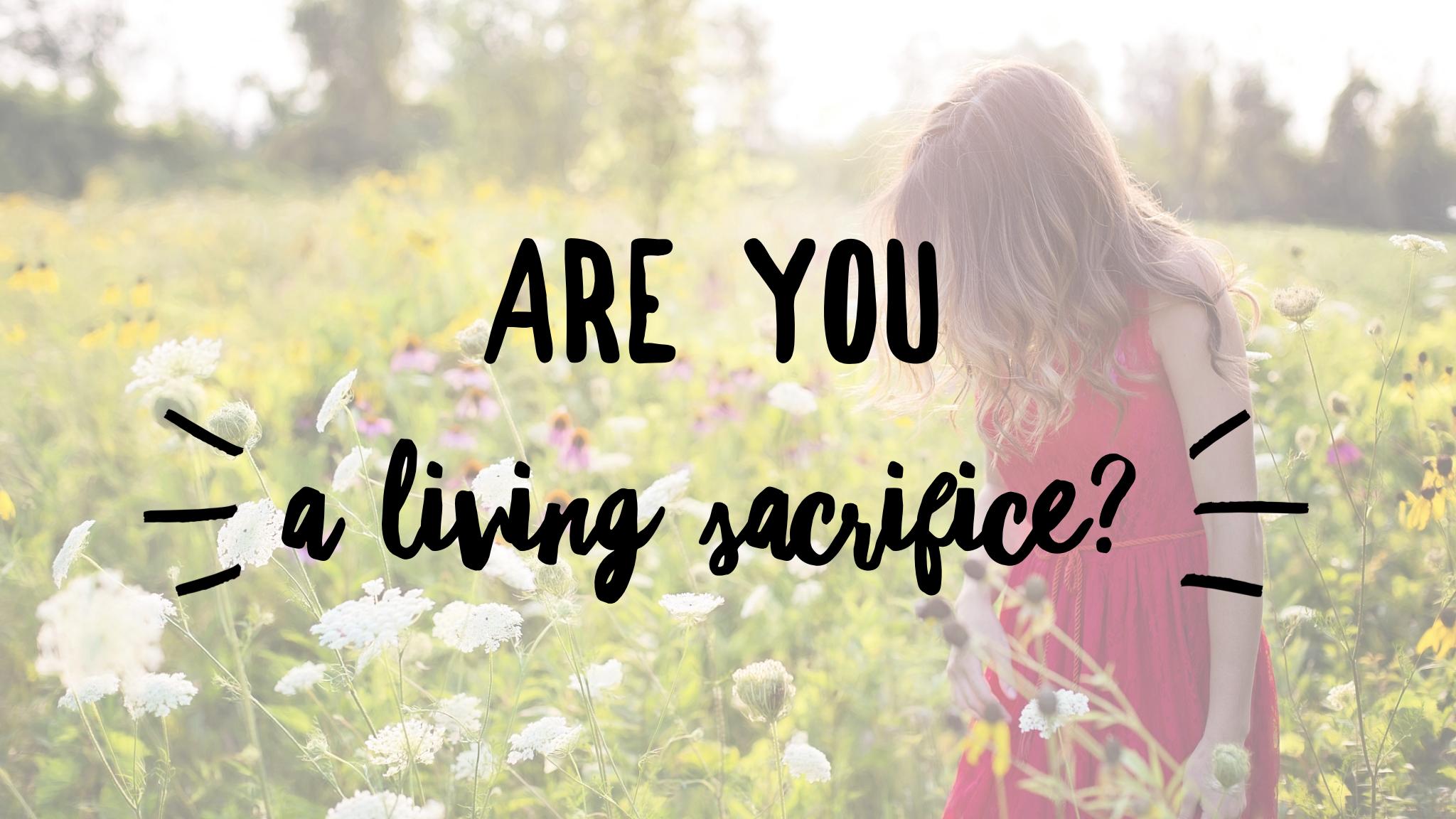 Are You a Living Sacrifice?