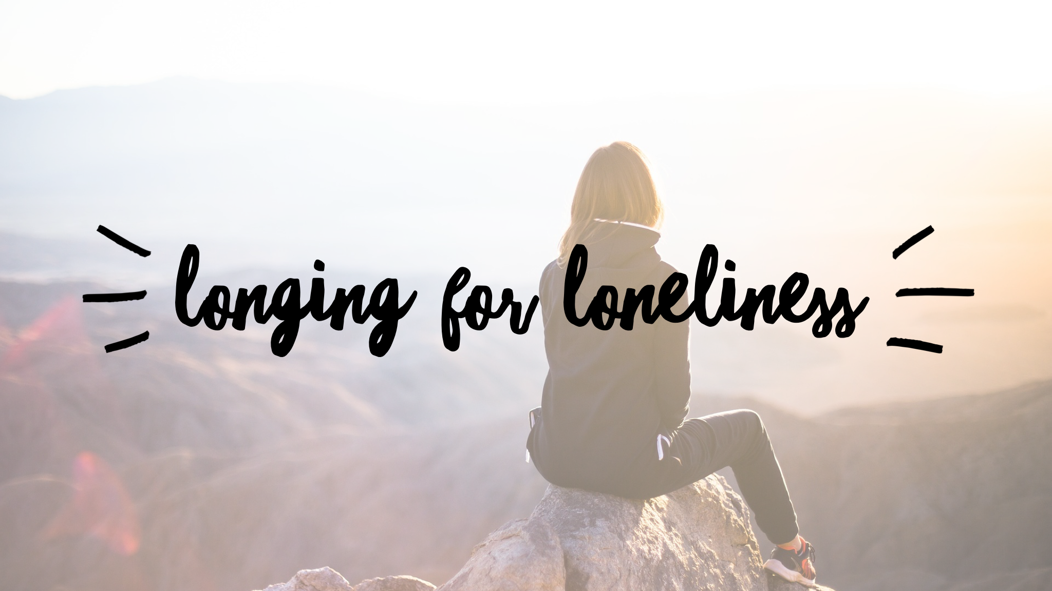 longing for loneliness