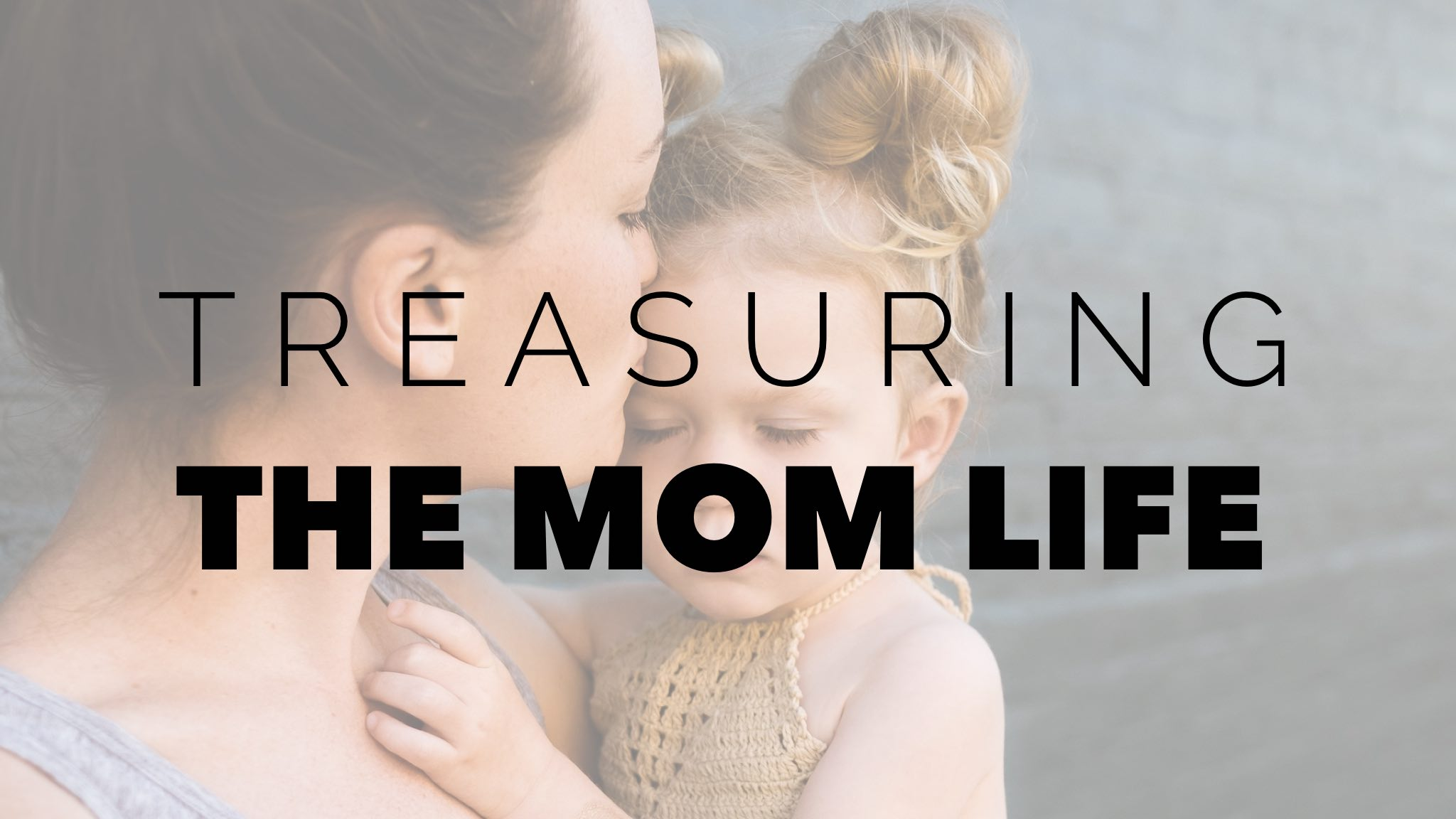 Treasuring the Mom Life