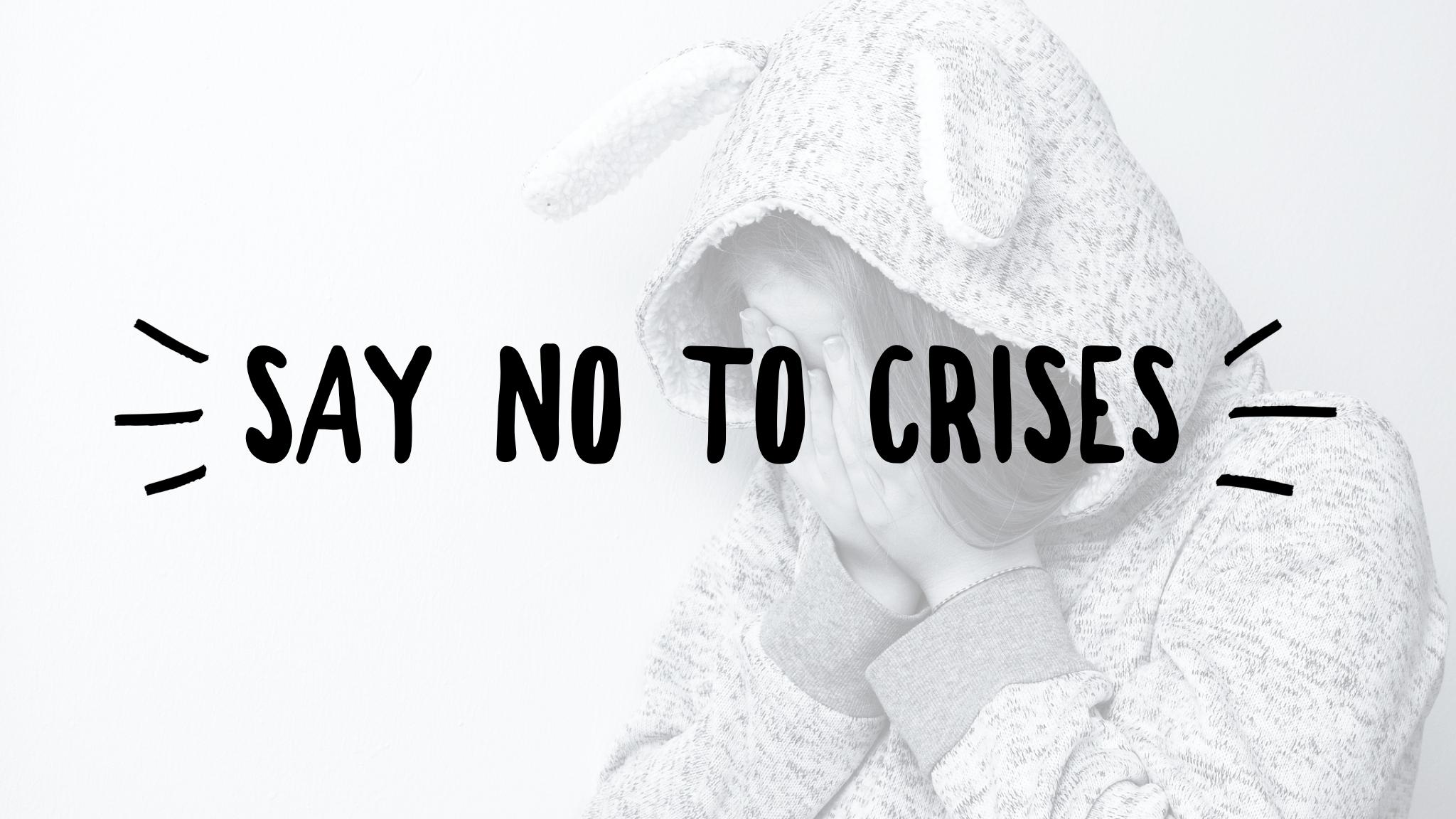 Say No to Crises