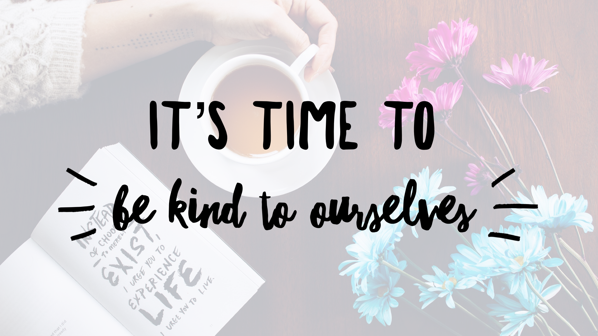 It's Time to Be Kind to Ourselves