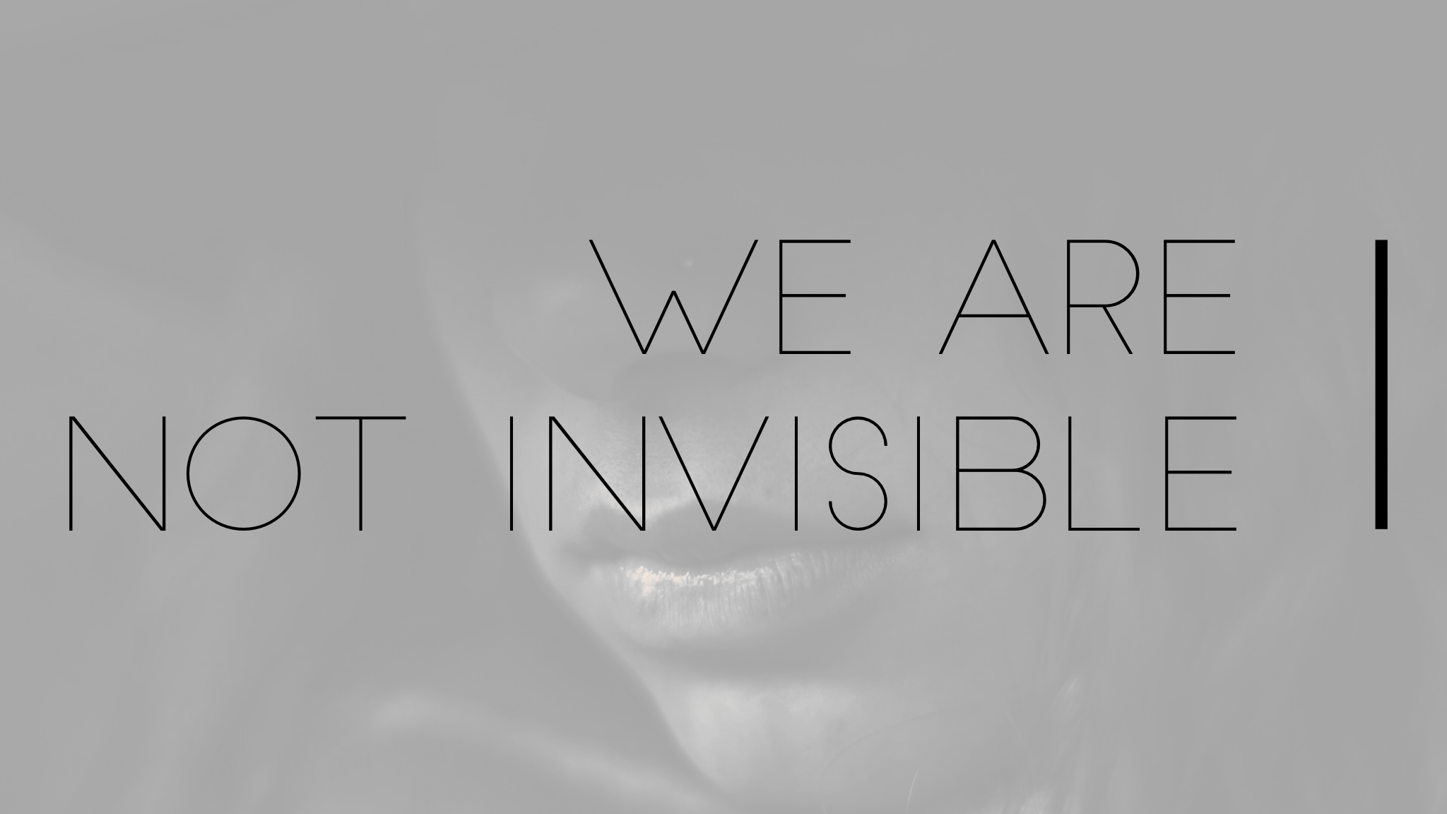 We Are Not Invisible